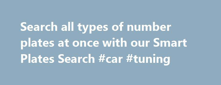 Search all types of number plates at once with our Smart Plates Search #car #tuning http://car.remmont.com/search-all-types-of-number-plates-at-once-with-our-smart-plates-search-car-tuning/  #cars for sale in northern ireland # Friendly Expert Service since 1997 'Plates4less kept everything a secret until Christmas, Jackie was really surprised and delighted!' 'I found my perfect plate in just a minute using the Smart Search' Need help? please click below. Special services we provide…