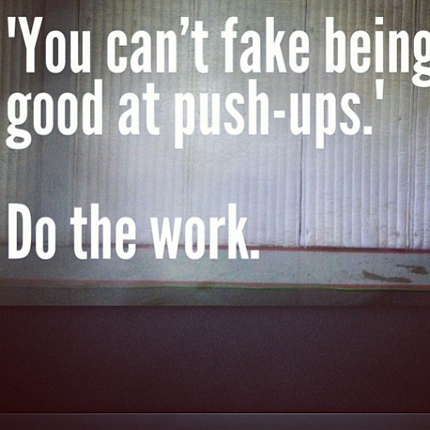 You cant fake being good at push-ups. Do the work.
