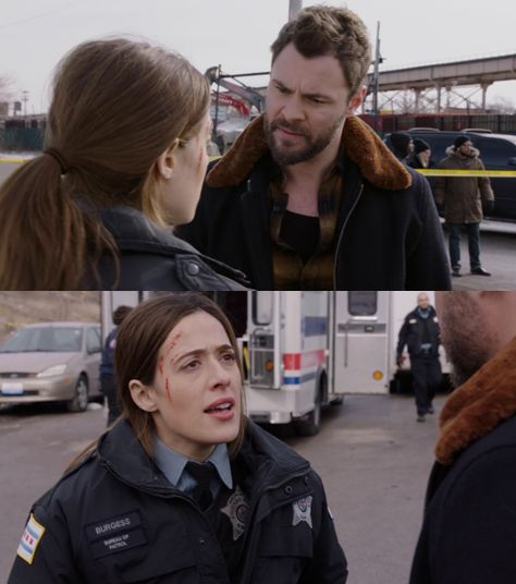 Ruzek: Kim. Are you all right? Burgess: I'm fine. Roman got it worse. Ruzek: They catch the guy? Burgess: No. They're locking down a grid. Platt's on her way. I mean, why the hell didn't they tell us who we were chasing? (3x13)