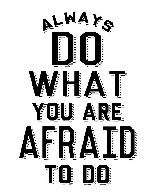 "Image result for ""Always Do What You're Afraid Of... ALWAYS..."""