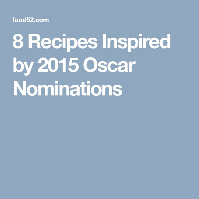8 Recipes Inspired by 2015 Oscar Nominations