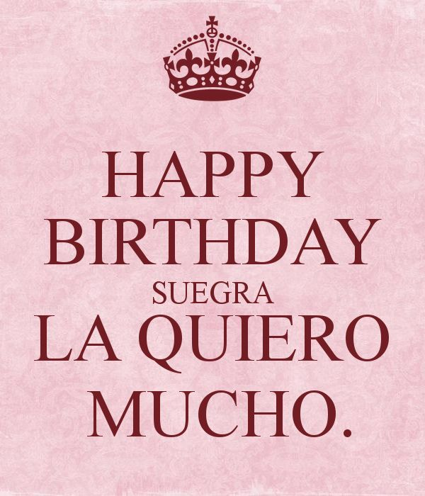 http://www.keepcalm-o-matic.co.uk/p/happy-birthday-suegra-la-quiero-mucho/