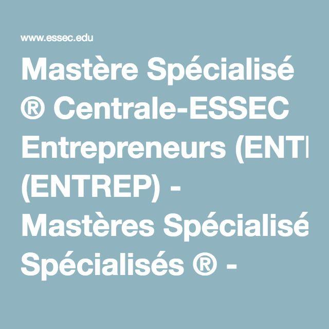 Mastère Spécialisé ® Centrale-ESSEC Entrepreneurs (ENTREP) - Mastères Spécialisés ® - ESSEC Business School