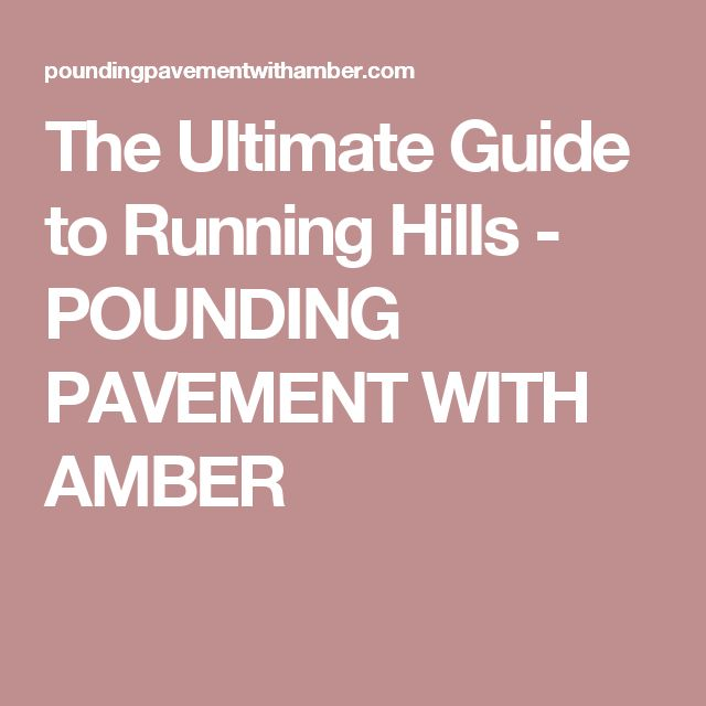 The Ultimate Guide to Running Hills - POUNDING PAVEMENT WITH AMBER