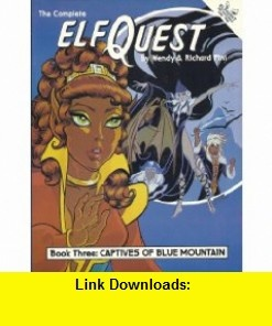 Complete Elfquest Captives of Blue Mountain,  Vol. 3 (9780936861081) Wendy Pini, Richard Pini , ISBN-10: 0936861088  , ISBN-13: 978-0936861081 ,  , tutorials , pdf , ebook , torrent , downloads , rapidshare , filesonic , hotfile , megaupload , fileserve