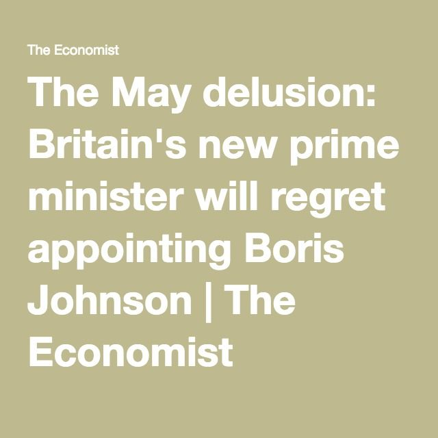 The May delusion: Britain's new prime minister will regret appointing Boris Johnson | The Economist