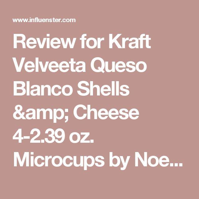 Review for Kraft Velveeta Queso Blanco Shells & Cheese 4-2.39 oz. Microcups by Noelia M.