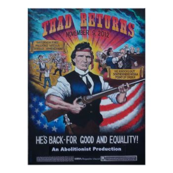 "A spoof movie poster commemorating the return of Thaddeus Stevens in the movie Lincoln. It is a take-off on action hero films with Stevens holding a musket and sporting a Rambo type headband. On the right side is a picture of him punching southern congressmen and saying, ""He knocks out southerners with a point of order,"" which refers to his keeping southerners out of Congress on Dec. 4, 1865. On the left side it says: ""Watch him free millions with a single amendment, referring to his role in…"