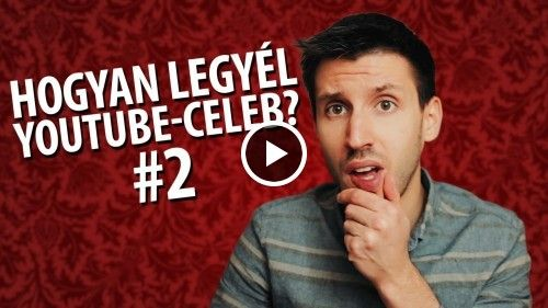 Hogyan legyél Youtube-celeb? #2