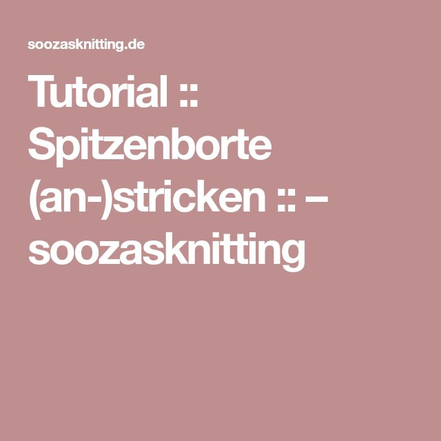 Tutorial :: Spitzenborte (an-)stricken :: – soozasknitting
