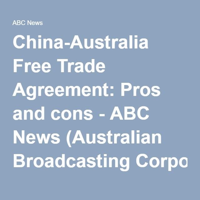 China-Australia Free Trade Agreement: Pros and cons - ABC News (Australian Broadcasting Corporation) Students: Do you agree with the pros and cons list? Why/Why not? Are there any other reasons that you can come up with to add to this list?