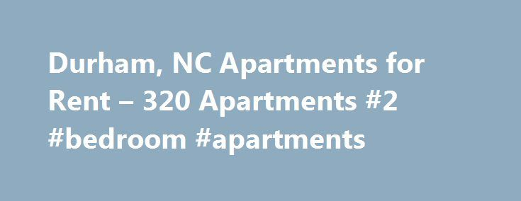 Durham, NC Apartments for Rent – 320 Apartments #2 #bedroom #apartments http://apartment.remmont.com/durham-nc-apartments-for-rent-320-apartments-2-bedroom-apartments/  #apartments in durham nc # Apartments for Rent in Durham, NC Overview of Durham Durham is a progressive area that is mostly populated by mix of friendly North Carolina natives and people working at or attending Duke University. Filled with culture and entertainment, Durham s liberal community is commonly cited as one of the…