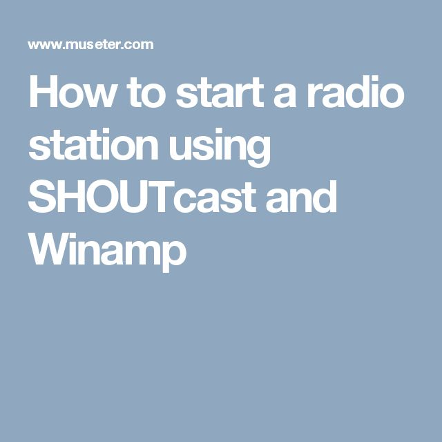 How to start a radio station using SHOUTcast and Winamp