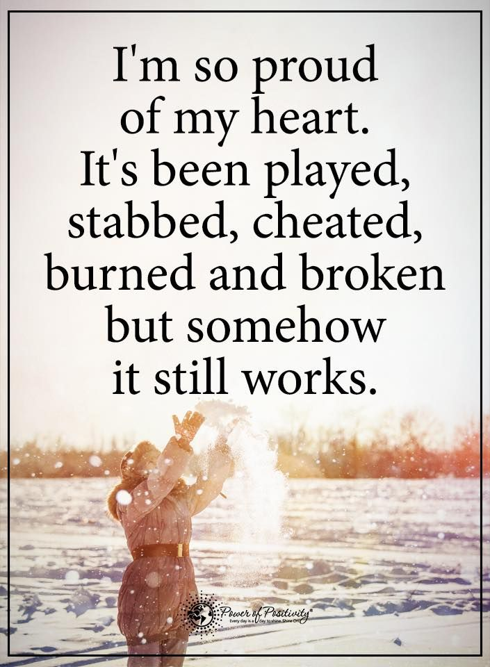 I'm so proud of my heart. It's been played, stabbed, cheated, burned and broken but somehow it still works.  #powerofpositivity #positivewords  #positivethinking #inspirationalquote #motivationalquotes #quotes