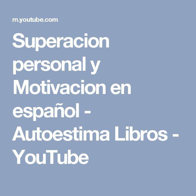 Superacion personal y Motivacion en español - Autoestima Libros - YouTube