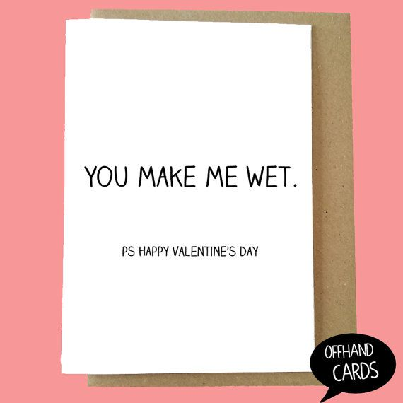 You Make Me Wet Funny Valentine S Card Humour By Offhandcards