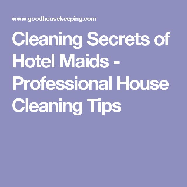 Cleaning Secrets of Hotel Maids - Professional House Cleaning Tips