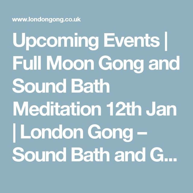 Upcoming Events | Full Moon Gong and Sound Bath Meditation 12th Jan | London Gong – Sound Bath and Gong Bath Meditation