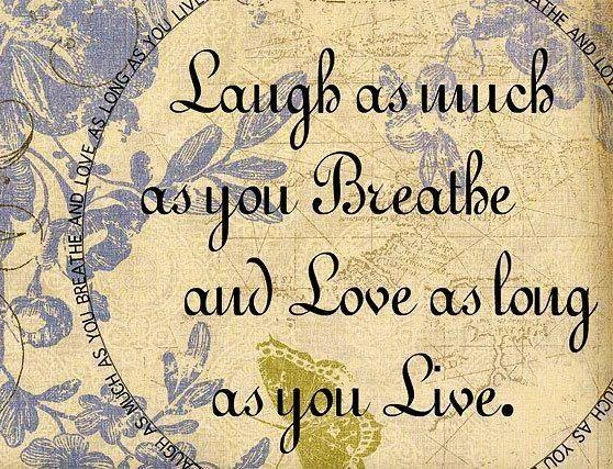 Laugh and love quotes via Living Life at www.Facebook.com/KimmberlyFox.39