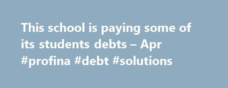 This school is paying some of its students debts – Apr #profina #debt #solutions http://debt.remmont.com/this-school-is-paying-some-of-its-students-debts-apr-profina-debt-solutions/  #paying off debts # This school is paying some of its students' debts Some students are getting debt relief from an unlikely source — their school. Washington College, a small liberal arts school in Maryland, will pay off what graduating seniors borrowed for their last semester at the school. The program, called…