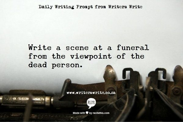 Daily Writing Prompt - Writers Write Creative Blog - Funeral Viewpoint                                                                                                                                                                                 More