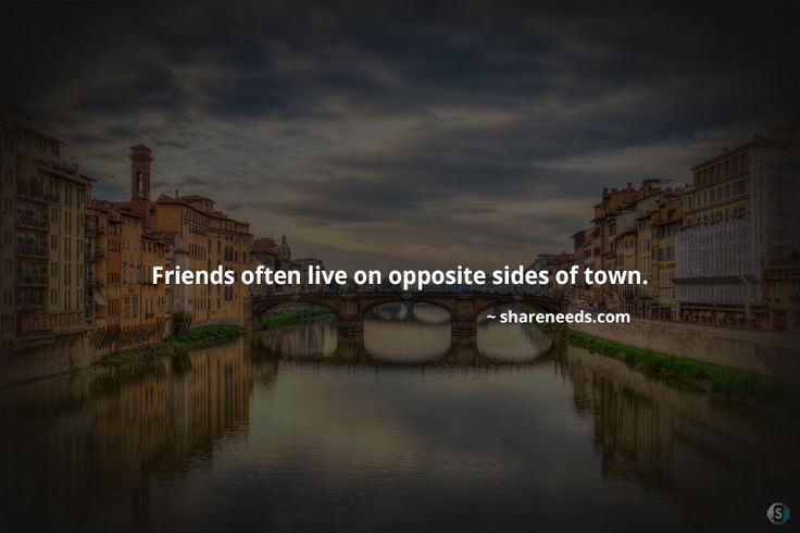 Friends often live on opposite sides of town.  #friendshipquotes