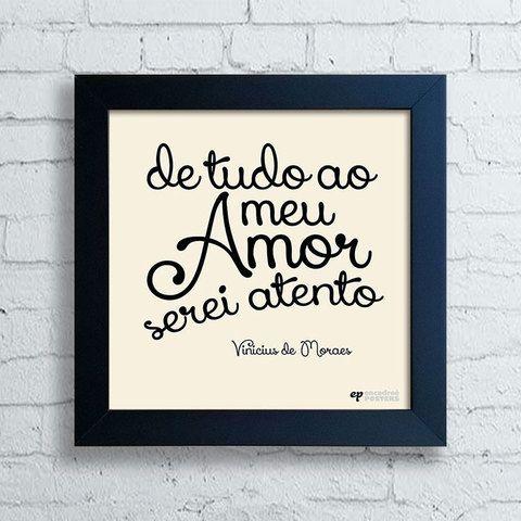 Quadro Vinicius de Moraes - De tudo ao meu amor serei atento