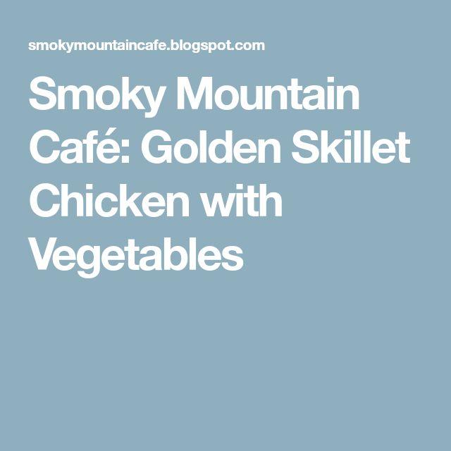 Smoky Mountain Café: Golden Skillet Chicken with Vegetables