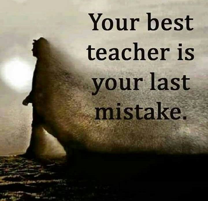 Make mistakes, learn from them, then don't repeat the mistake.