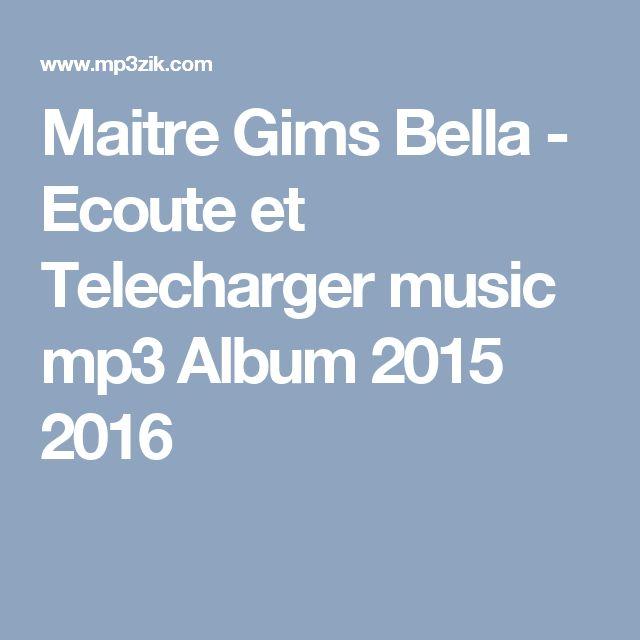 Maitre Gims Bella - Ecoute et Telecharger music mp3 Album 2015 2016