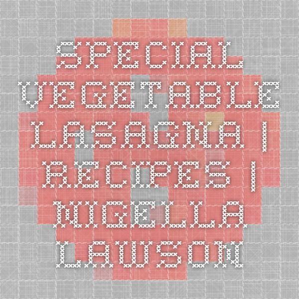SPECIAL VEGETABLE LASAGNA   Recipes   Nigella Lawson
