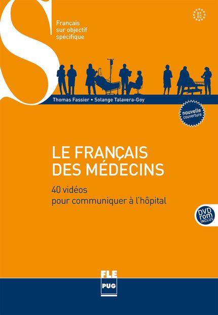 Livre : Le Français des médecins - PUG 2008 - Ouvrage de référence qui cible les candidats au diplôme de français professionnel médical (niveau B2) de la CCI de Paris - http://www.pug.fr/produit/588/9782706114328/Le francais des medecins