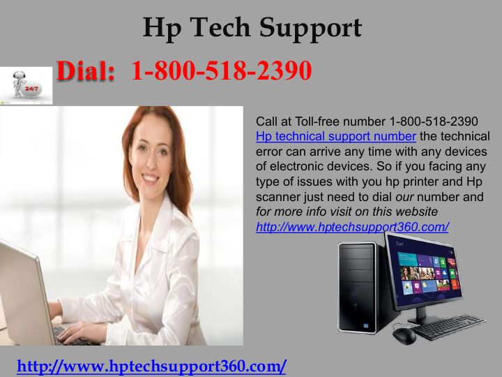 Know About the services of HP support number 1-800-518-2390 HP computer has high performance, they are known worldwide. This is the only reason why users prefer to work with HP computers due to its high-quality components and top customer support service. However various technical issues can arrive due to the wrong configuration. But to resolve these issues, dial helpline number 1-800-518-2390 HP support number. For more info visit on this website http://www.hptechsupport360.com/