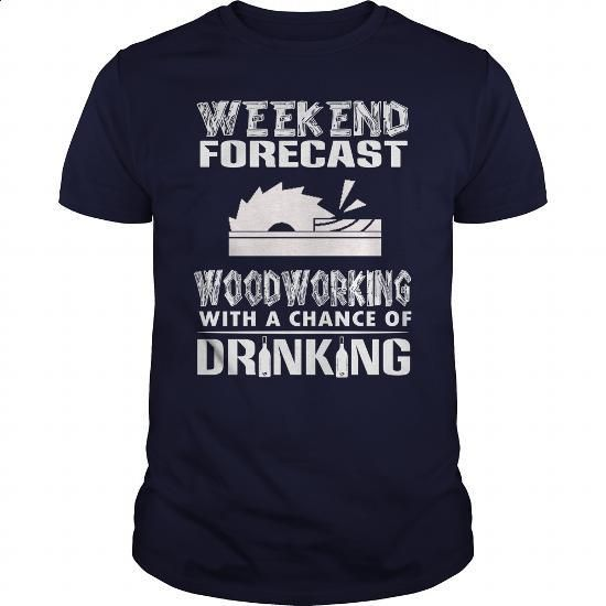 WOODWORKING WEEKEND FORECAST - #t shirt design website #funny tees. ORDER HERE => https://www.sunfrog.com/Funny/WOODWORKING-WEEKEND-FORECAST-Navy-Blue-Guys.html?id=60505