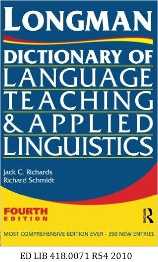 Longman Dictionary of Language Teaching and Applied Linguistics - Jack C. Richards, Richard Schmidt. This Dictionary is an essential tool for students of applied linguistics, language teaching, TEFL, and introductory courses in general linguistics and explains those difficult theoretical terms which students may encounter across these fields.
