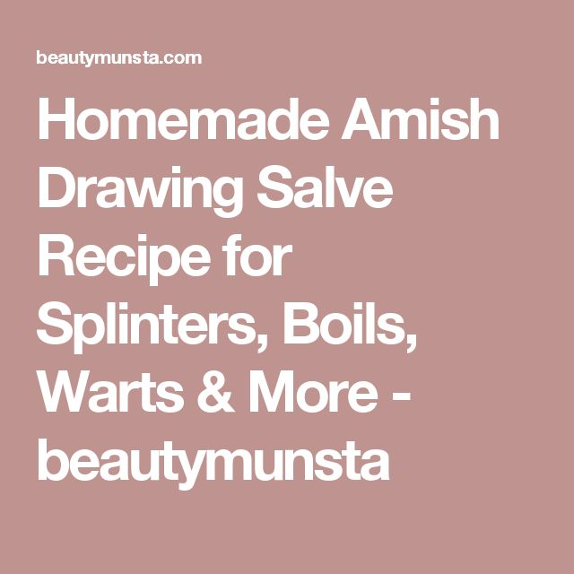 Homemade Amish Drawing Salve Recipe for Splinters, Boils ...
