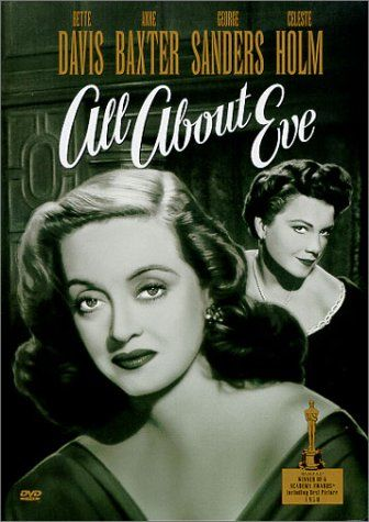 All About Eve (1950)   Directed by Joseph L. Mankiewicz. With Bette Davis, Anne Baxter, George Sanders, Celeste Holm. 'fasten your seat belts it's going to be a bumpy night!'