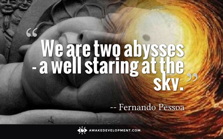 """We are two abysses - a well staring at the sky."" Quote by Fernando Pessoa"