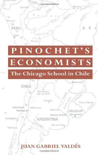 Pinochet's Economists: The Chicago School of Economics in Chile (Historical Perspectives on Modern Economics) by Juan Gabriel Valdes. $39.73. Publisher: Cambridge University Press; 1 edition (June 5, 2008). Edition - 1. Publication: June 5, 2008