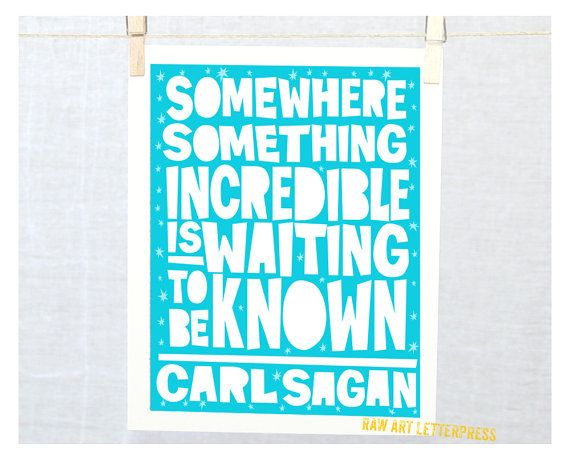 Somewhere something incredible is waiting to be know - Carl Sagan    SIZE: 8x10 - Fine Art Print - Message me for other sizes - Frame not