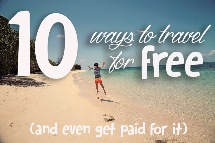 10 WAYS TO TRAVEL FOR FREE – AND EVEN GET PAID FOR IT