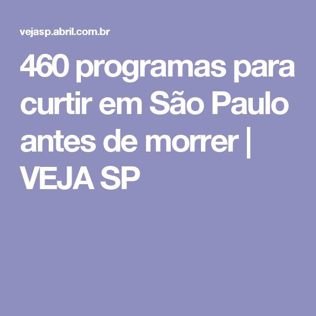 460 programas para curtir em São Paulo antes de morrer   VEJA SP