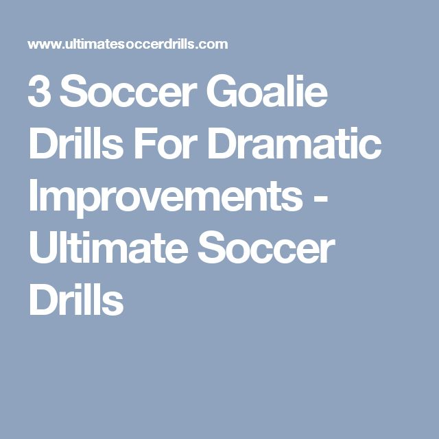 3 Soccer Goalie Drills For Dramatic Improvements - Ultimate Soccer Drills