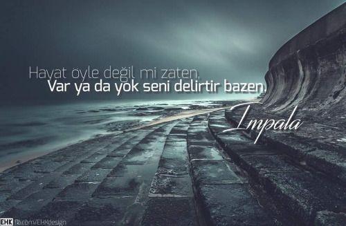 Hayat öyle değil mi zaten. Var ya da yok seni delirtir bazen.  - Impala  #sözler…