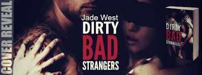 Tome Tender: Cover Reveal - Jade West's Dirty Bad Strangers