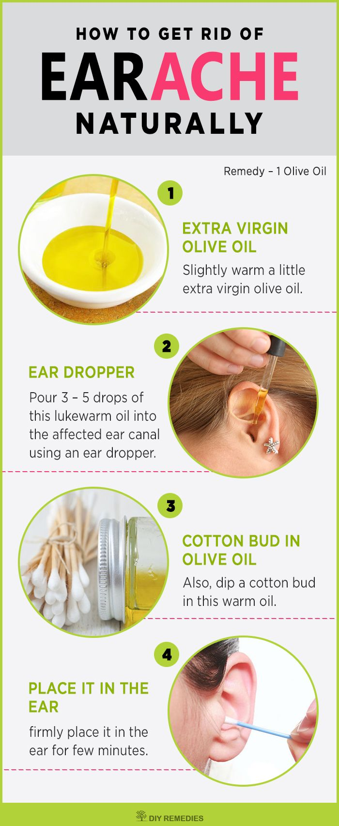 Olive Oil to Get Rid of Earache Naturally  Olive oil clears ear wax and thus eases irritation, pain or discomfort caused in the middle ear. It opens up the Eustachian tubes to relieve the pressure and drain out the fluid buildup to get rid of an earache. #OliveOil #Earache #Naturally #DIYRemedies