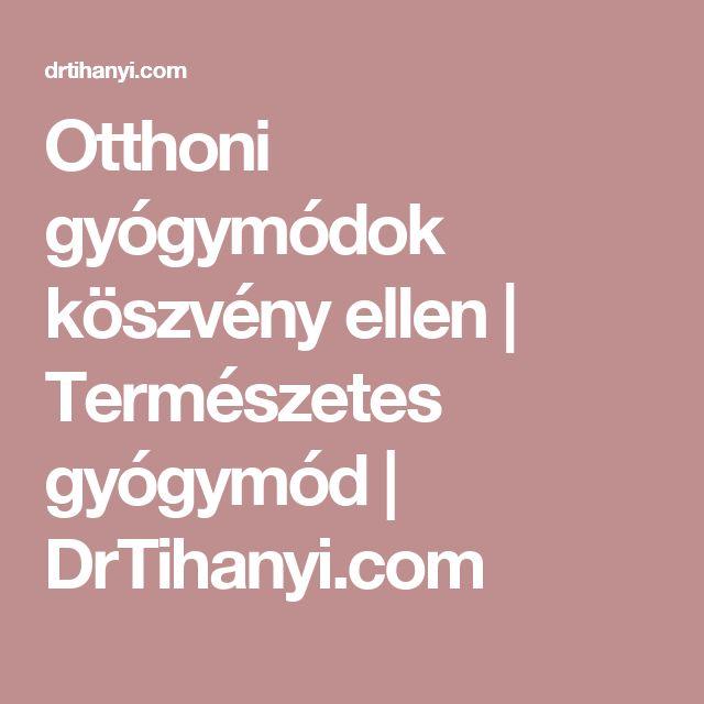 Otthoni gyógymódok köszvény ellen   Természetes gyógymód   DrTihanyi.com