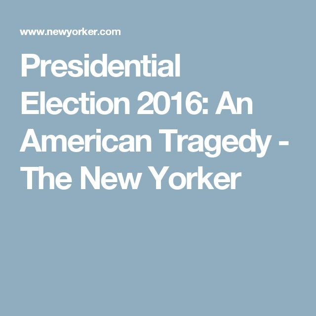 Presidential Election 2016: An American Tragedy - The New Yorker