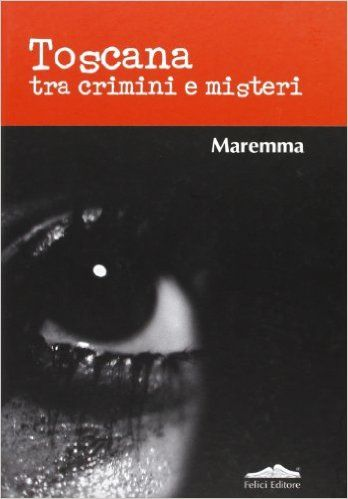 Amazon.it: Toscana tra crimini e misteri. Maremma - P. Alberti - Libri