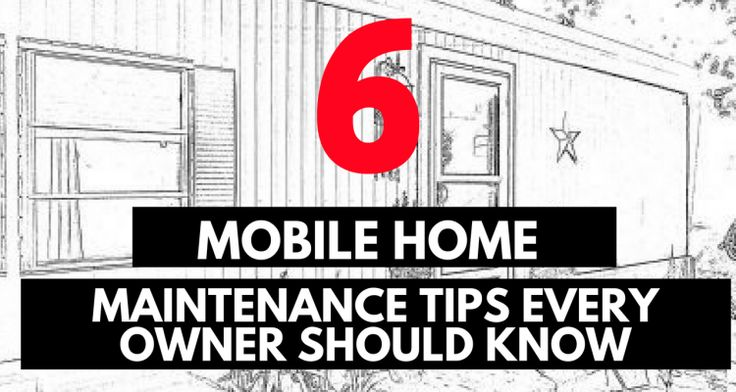 6 Mobile Home Maintenance Tips Every Homeowner Should Know